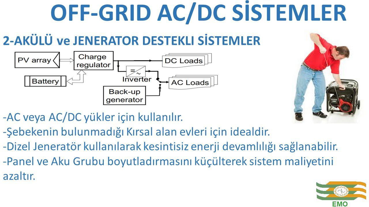 OFF-GRID AC/DC SİSTEMLER -AC veya AC/DC yükler için kullanılır. -Şebekenin bulunmadığı Kırsal alan evleri için idealdir. -Dizel Jeneratör kullanılarak