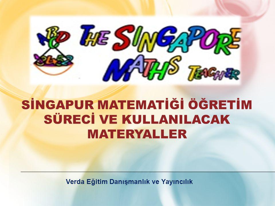 SİNGAPUR MATEMATİĞİ ÖĞRETİM SÜRECİ VE KULLANILACAK MATERYALLER Verda Eğitim Danışmanlık ve Yayıncılık