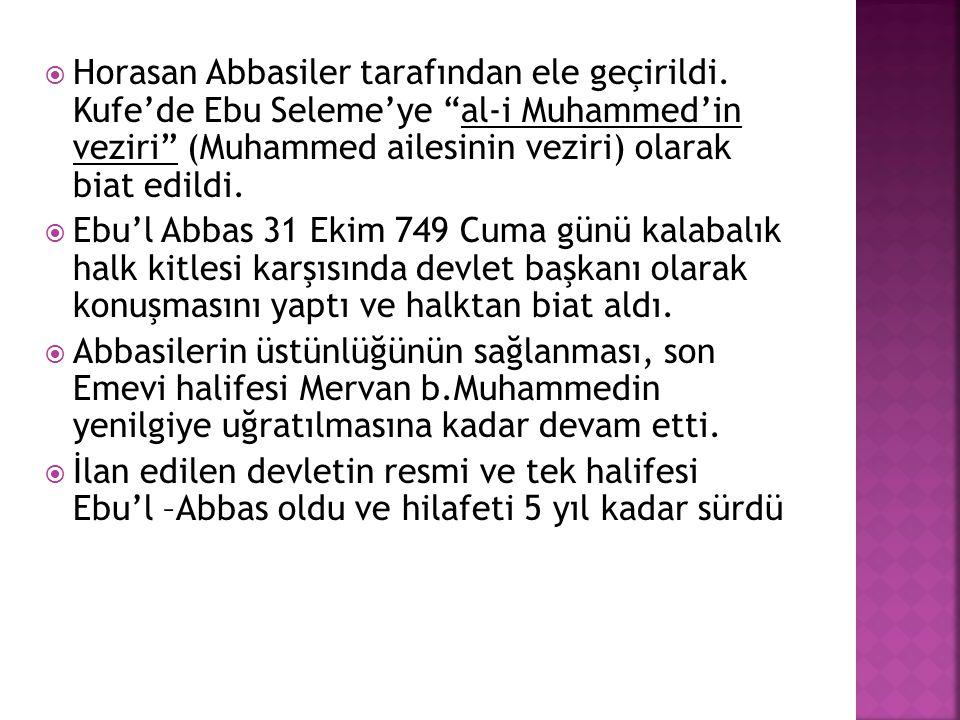 """ Horasan Abbasiler tarafından ele geçirildi. Kufe'de Ebu Seleme'ye """"al-i Muhammed'in veziri"""" (Muhammed ailesinin veziri) olarak biat edildi.  Ebu'l"""