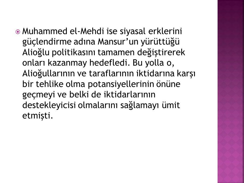  Muhammed el-Mehdi ise siyasal erklerini güçlendirme adına Mansur'un yürüttüğü Alioğlu politikasını tamamen değiştirerek onları kazanmay hedefledi. B