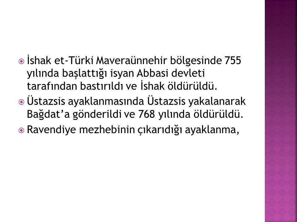  İshak et-Türki Maveraünnehir bölgesinde 755 yılında başlattığı isyan Abbasi devleti tarafından bastırıldı ve İshak öldürüldü.  Üstazsis ayaklanması