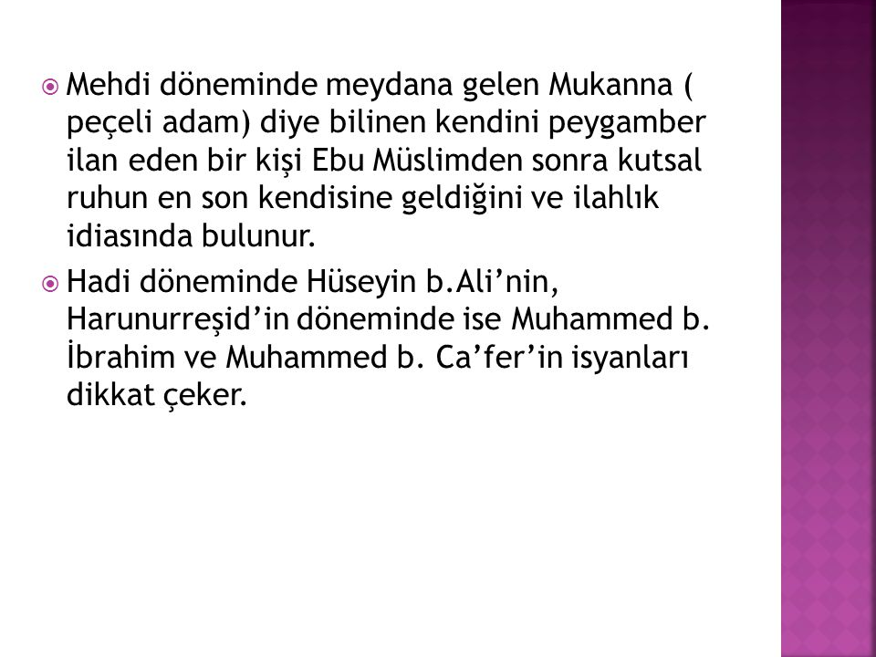  Mehdi döneminde meydana gelen Mukanna ( peçeli adam) diye bilinen kendini peygamber ilan eden bir kişi Ebu Müslimden sonra kutsal ruhun en son kendi