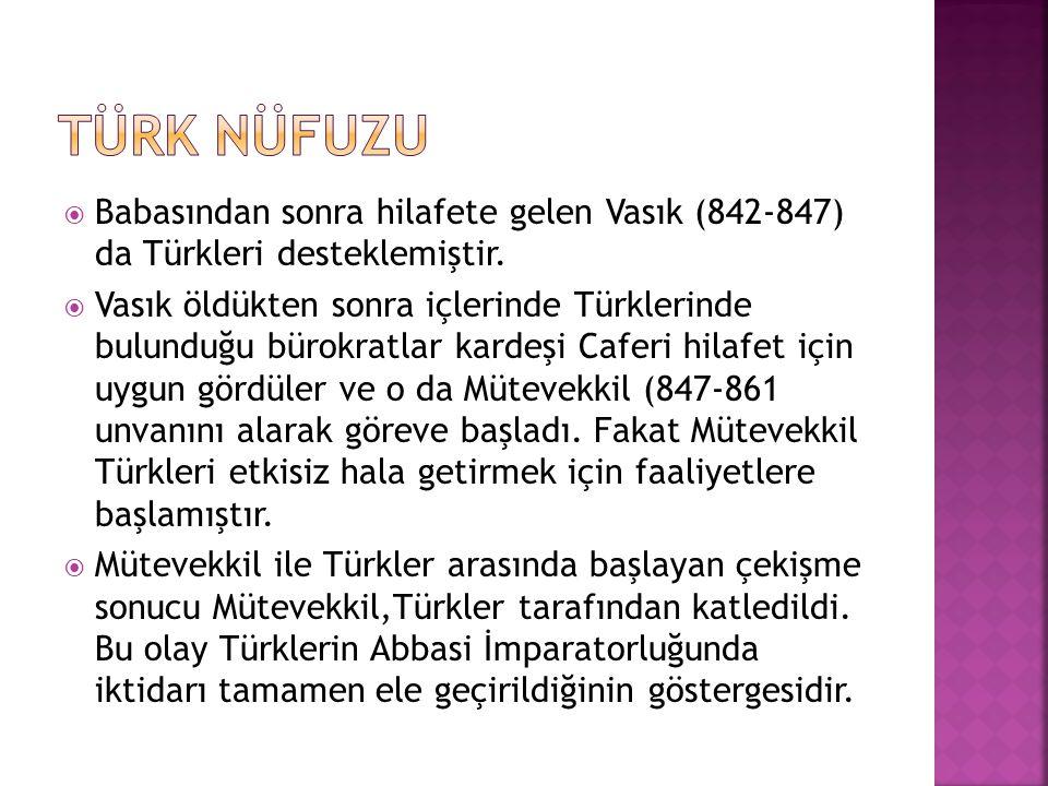  Babasından sonra hilafete gelen Vasık (842-847) da Türkleri desteklemiştir.  Vasık öldükten sonra içlerinde Türklerinde bulunduğu bürokratlar karde
