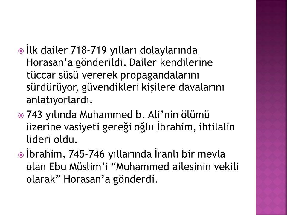 İlk dailer 718-719 yılları dolaylarında Horasan'a gönderildi. Dailer kendilerine tüccar süsü vererek propagandalarını sürdürüyor, güvendikleri kişil