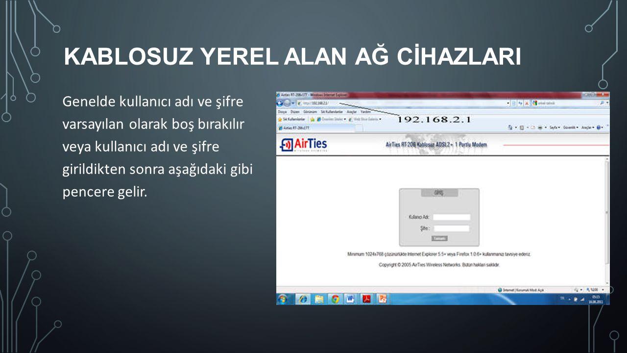 KABLOSUZ YEREL ALAN AĞ CİHAZLARI Genelde kullanıcı adı ve şifre varsayılan olarak boş bırakılır veya kullanıcı adı ve şifre girildikten sonra aşağıdak