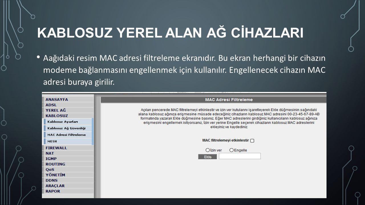 KABLOSUZ YEREL ALAN AĞ CİHAZLARI Aağıdaki resim MAC adresi filtreleme ekranıdır. Bu ekran herhangi bir cihazın modeme bağlanmasını engellenmek için ku