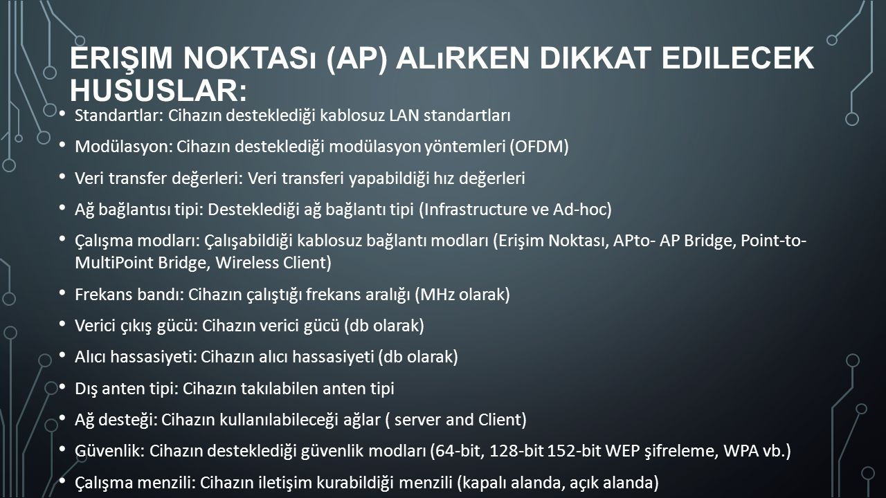 ERIŞIM NOKTASı (AP) ALıRKEN DIKKAT EDILECEK HUSUSLAR: Standartlar: Cihazın desteklediği kablosuz LAN standartları Modülasyon: Cihazın desteklediği mod