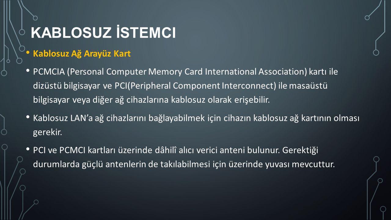KABLOSUZ İSTEMCI Kablosuz Ağ Arayüz Kart PCMCIA (Personal Computer Memory Card International Association) kartı ile dizüstü bilgisayar ve PCI(Peripher