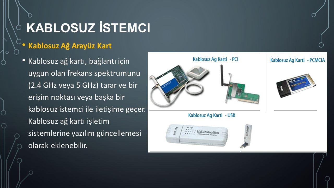 KABLOSUZ İSTEMCI Kablosuz Ağ Arayüz Kart Kablosuz ağ kartı, bağlantı için uygun olan frekans spektrumunu (2.4 GHz veya 5 GHz) tarar ve bir erişim nokt