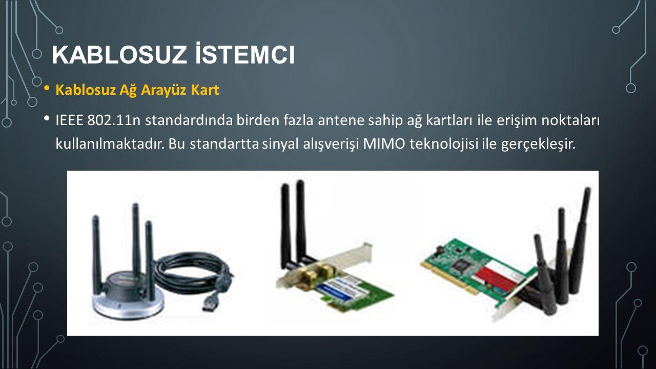 KABLOSUZ İSTEMCI Kablosuz Ağ Arayüz Kart IEEE 802.11n standardında birden fazla antene sahip ağ kartları ile erişim noktaları kullanılmaktadır. Bu sta