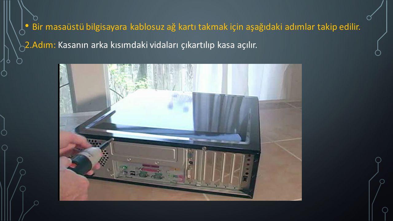 Bir masaüstü bilgisayara kablosuz ağ kartı takmak için aşağıdaki adımlar takip edilir. 2.Adım: Kasanın arka kısımdaki vidaları çıkartılıp kasa açılır.