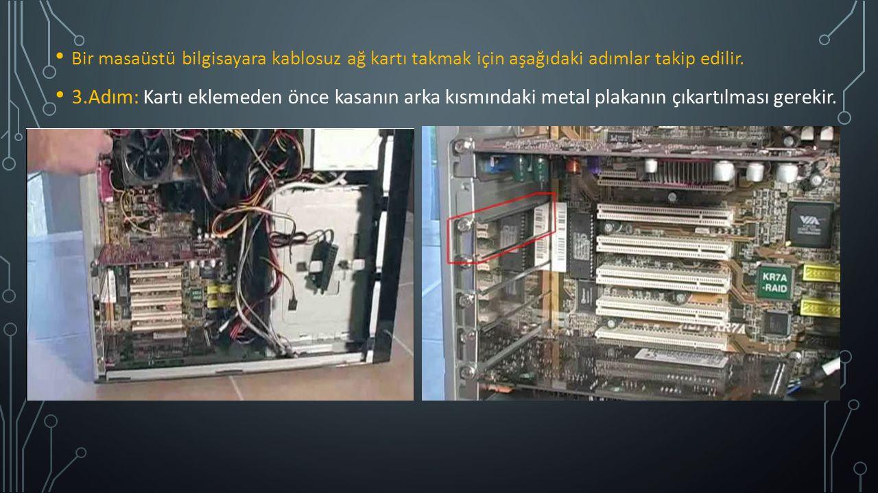 Bir masaüstü bilgisayara kablosuz ağ kartı takmak için aşağıdaki adımlar takip edilir. 3.Adım: Kartı eklemeden önce kasanın arka kısmındaki metal plak