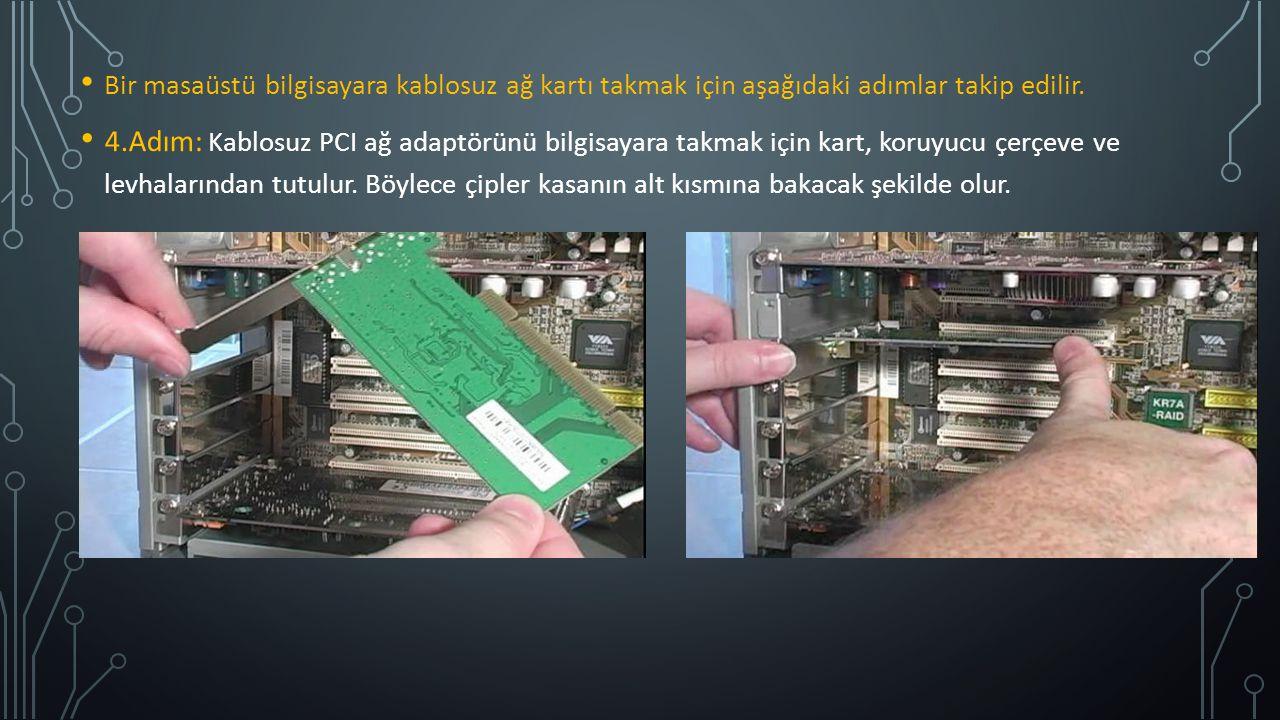 Bir masaüstü bilgisayara kablosuz ağ kartı takmak için aşağıdaki adımlar takip edilir. 4.Adım: Kablosuz PCI ağ adaptörünü bilgisayara takmak için kart