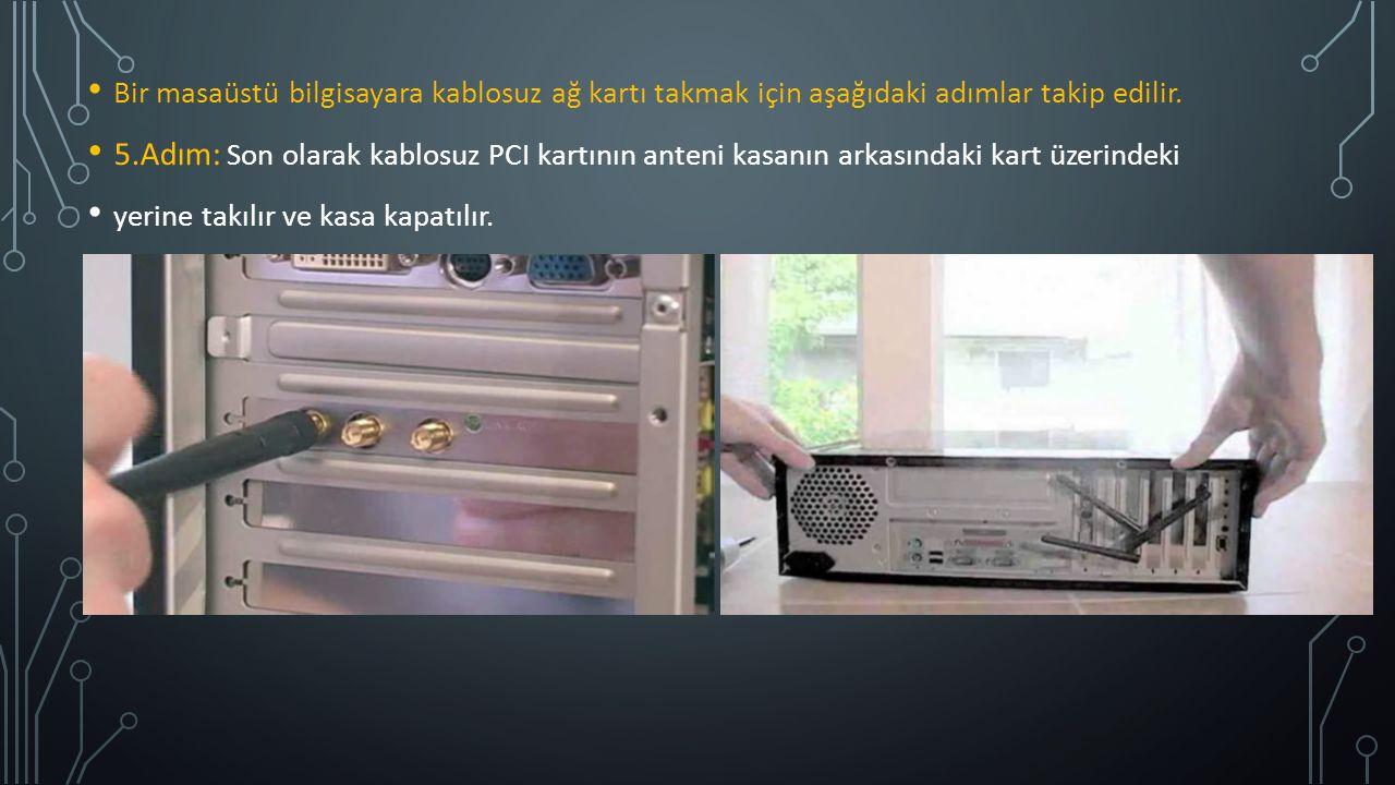 Bir masaüstü bilgisayara kablosuz ağ kartı takmak için aşağıdaki adımlar takip edilir. 5.Adım: Son olarak kablosuz PCI kartının anteni kasanın arkasın