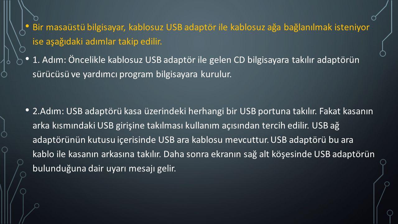 Bir masaüstü bilgisayar, kablosuz USB adaptör ile kablosuz ağa bağlanılmak isteniyor ise aşağıdaki adımlar takip edilir. 1. Adım: Öncelikle kablosuz U