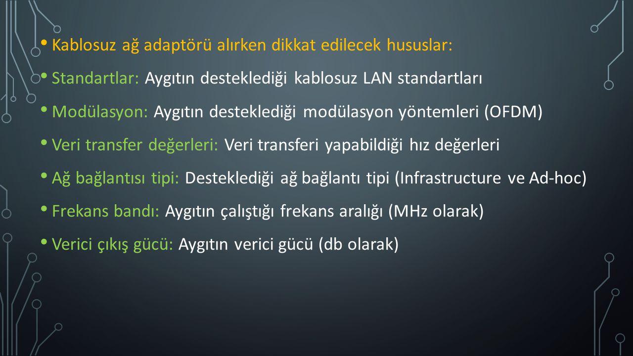Kablosuz ağ adaptörü alırken dikkat edilecek hususlar: Standartlar: Aygıtın desteklediği kablosuz LAN standartları Modülasyon: Aygıtın desteklediği mo