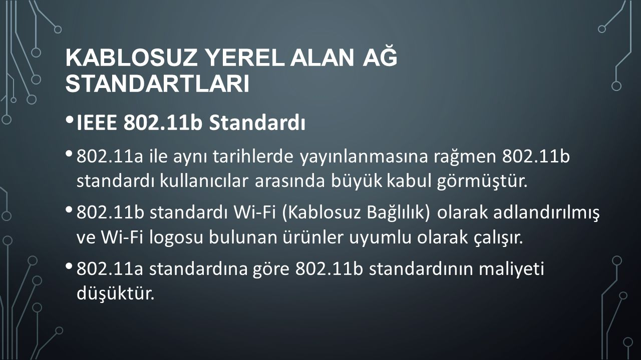 KABLOSUZ YEREL ALAN AĞ STANDARTLARI IEEE 802.11b Standardı 802.11a ile aynı tarihlerde yayınlanmasına rağmen 802.11b standardı kullanıcılar arasında b