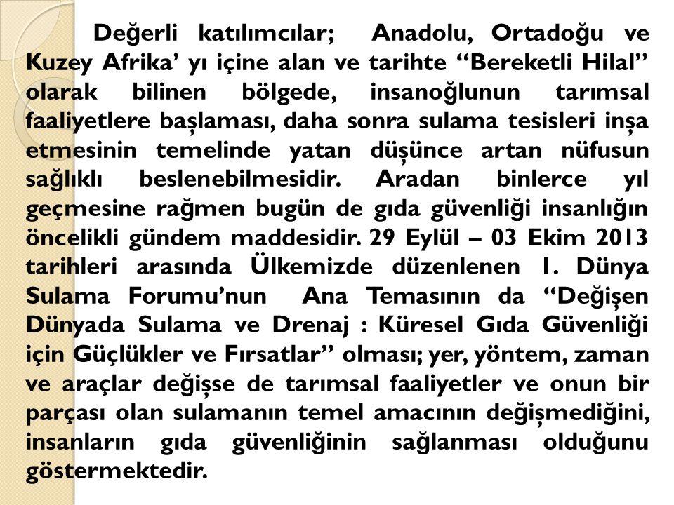 """De ğ erli katılımcılar; Anadolu, Ortado ğ u ve Kuzey Afrika' yı içine alan ve tarihte """"Bereketli Hilal"""" olarak bilinen bölgede, insano ğ lunun tarımsa"""