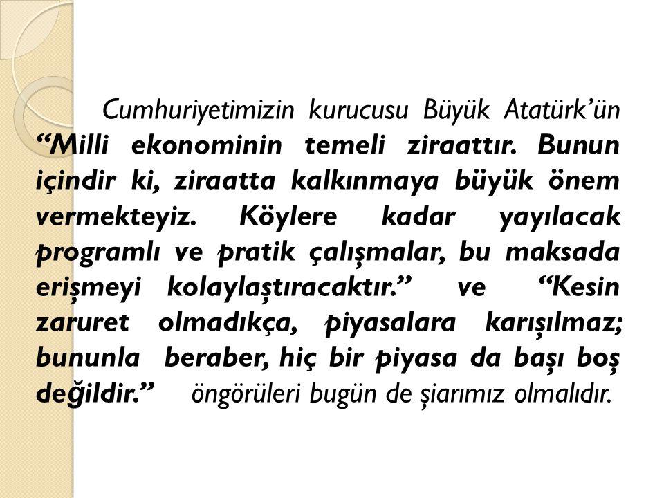 """Cumhuriyetimizin kurucusu Büyük Atatürk'ün """"Milli ekonominin temeli ziraattır. Bunun içindir ki, ziraatta kalkınmaya büyük önem vermekteyiz. Köylere k"""
