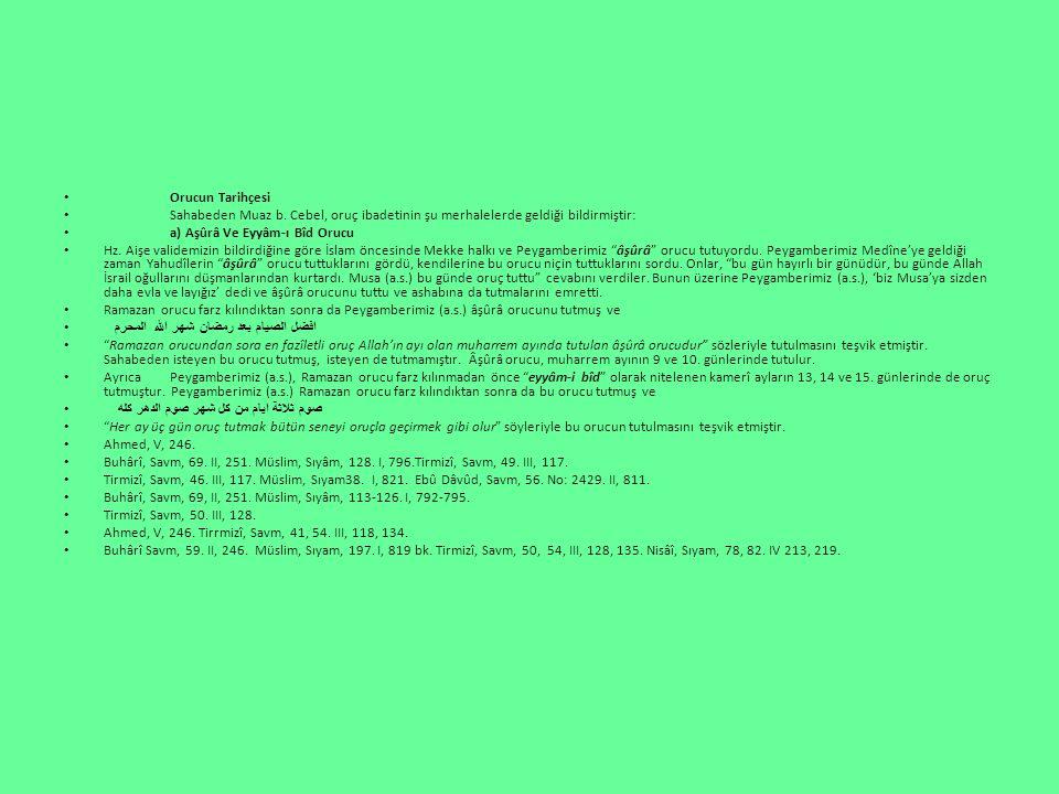 Orucun Tarihçesi Sahabeden Muaz b. Cebel, oruç ibadetinin şu merhalelerde geldiği bildirmiştir: a) Aşûrâ Ve Eyyâm-ı Bîd Orucu Hz. Aişe validemizin bil