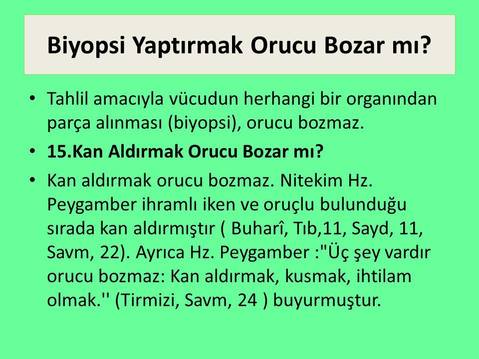 Biyopsi Yaptırmak Orucu Bozar mı? Tahlil amacıyla vücudun herhangi bir organından parça alınması (biyopsi), orucu bozmaz. 15.Kan Aldırmak Orucu Bozar
