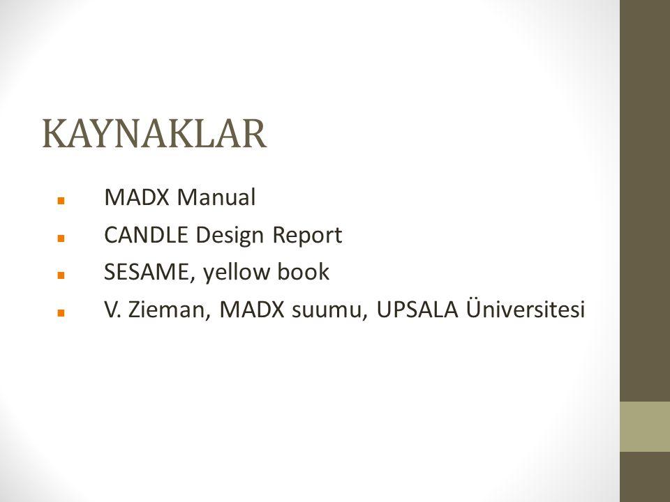 KAYNAKLAR MADX Manual CANDLE Design Report SESAME, yellow book V.