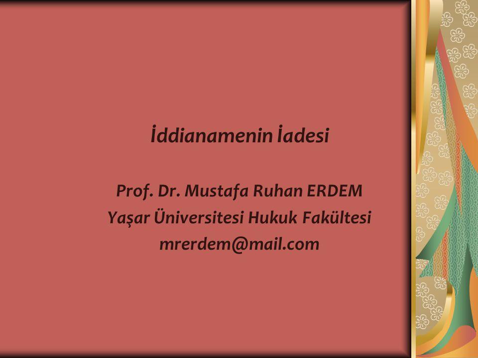 İddianamenin İadesi Prof. Dr. Mustafa Ruhan ERDEM Yaşar Üniversitesi Hukuk Fakültesi mrerdem@mail.com