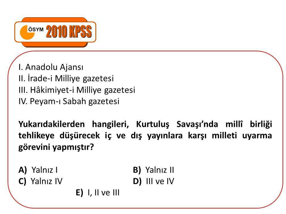 I.Anadolu Ajansı II. İrade-i Milliye gazetesi III.