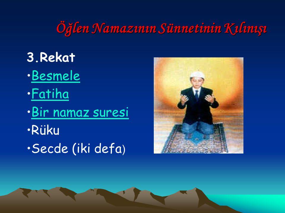 Öğlen Namazının Sünnetinin Kılınışı 3.Rekat Besmele Fatiha Bir namaz suresi Rüku Secde (iki defa )