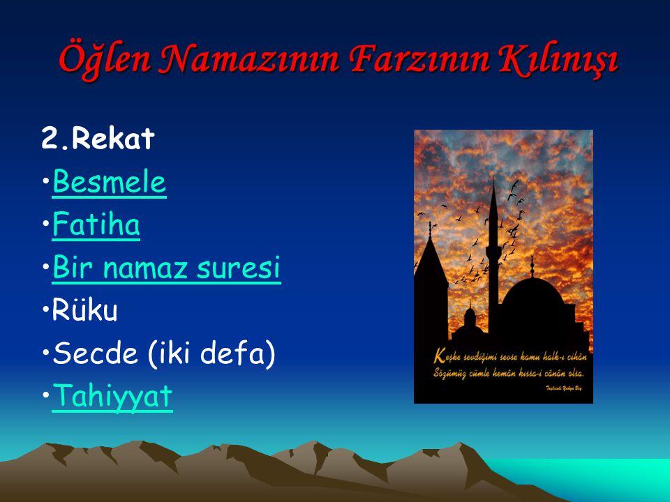 Öğlen Namazının Farzının Kılınışı 2.Rekat Besmele Fatiha Bir namaz suresi Rüku Secde (iki defa) Tahiyyat