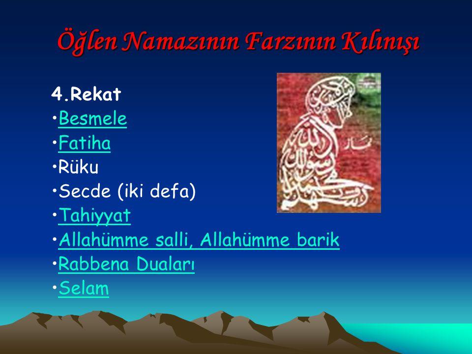 Öğlen Namazının Farzının Kılınışı 4.Rekat Besmele Fatiha Rüku Secde (iki defa) Tahiyyat Allahümme salli, Allahümme barik Rabbena Duaları Selam