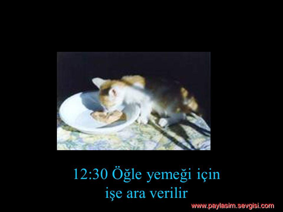 12:30 Öğle yemeği için işe ara verilir www.paylasim.sevgisi.com
