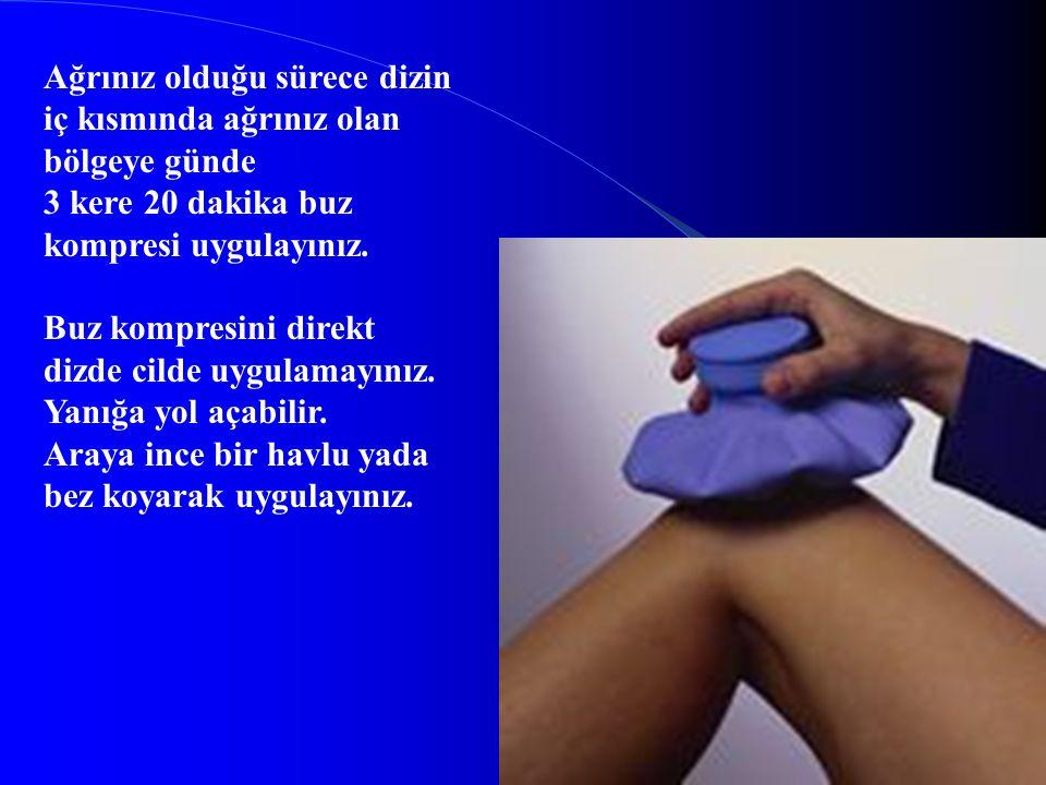 Ağrınız olduğu sürece dizin iç kısmında ağrınız olan bölgeye günde 3 kere 20 dakika buz kompresi uygulayınız. Buz kompresini direkt dizde cilde uygula