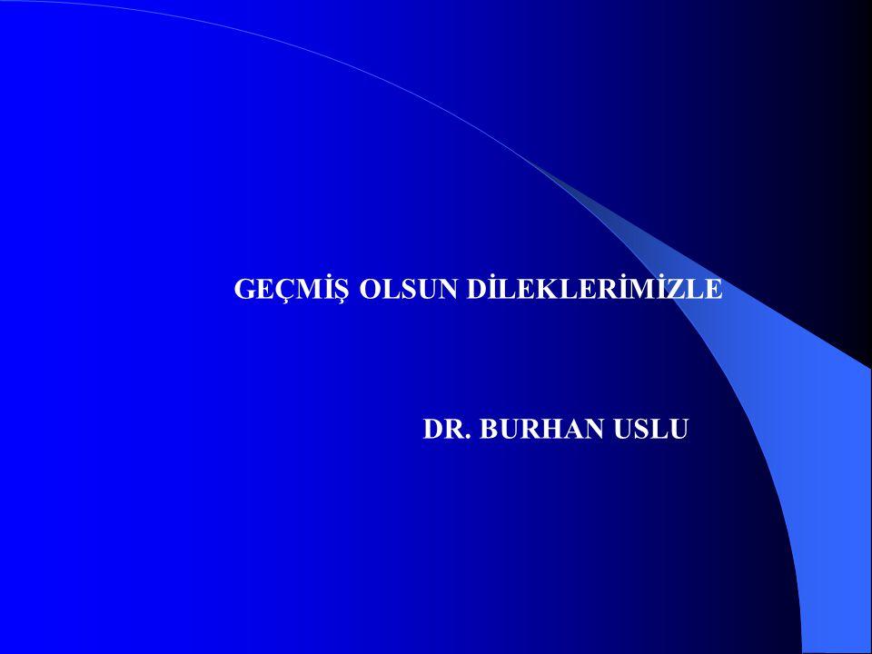 GEÇMİŞ OLSUN DİLEKLERİMİZLE DR. BURHAN USLU