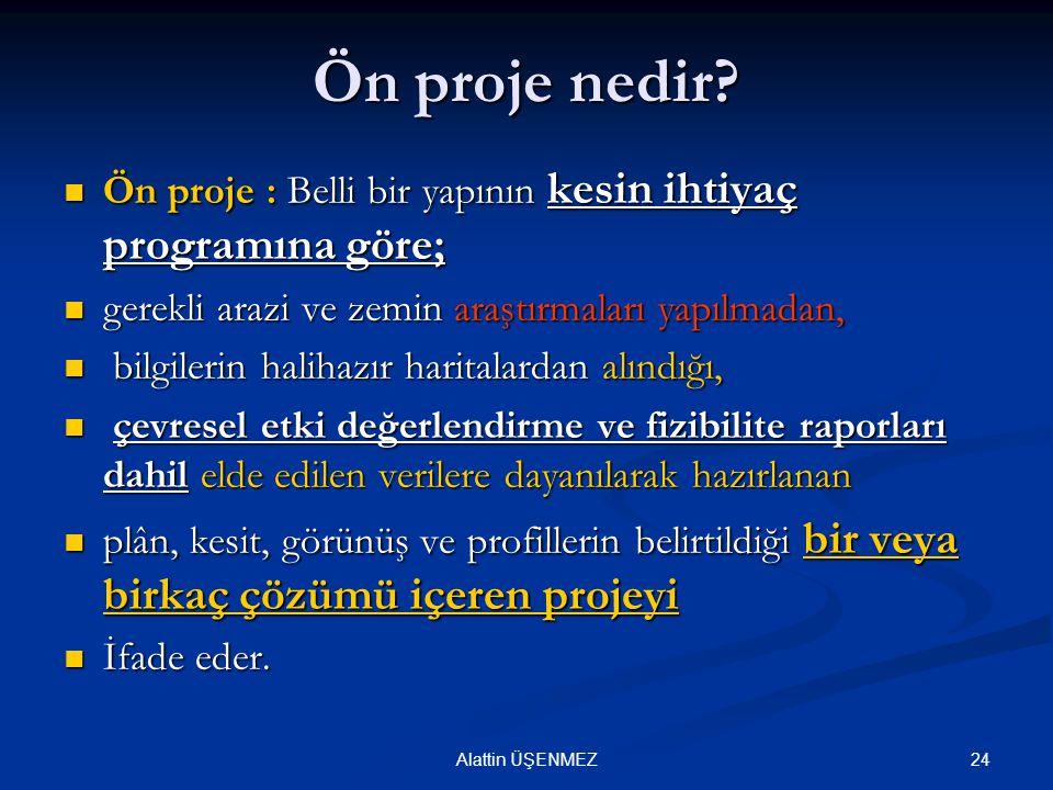 24Alattin ÜŞENMEZ Ön proje nedir? Ön proje : Belli bir yapının kesin ihtiyaç programına göre; Ön proje : Belli bir yapının kesin ihtiyaç programına gö