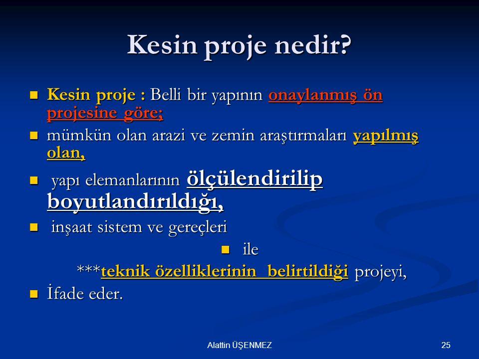 25Alattin ÜŞENMEZ Kesin proje nedir? Kesin proje : Belli bir yapının onaylanmış ön projesine göre; Kesin proje : Belli bir yapının onaylanmış ön proje