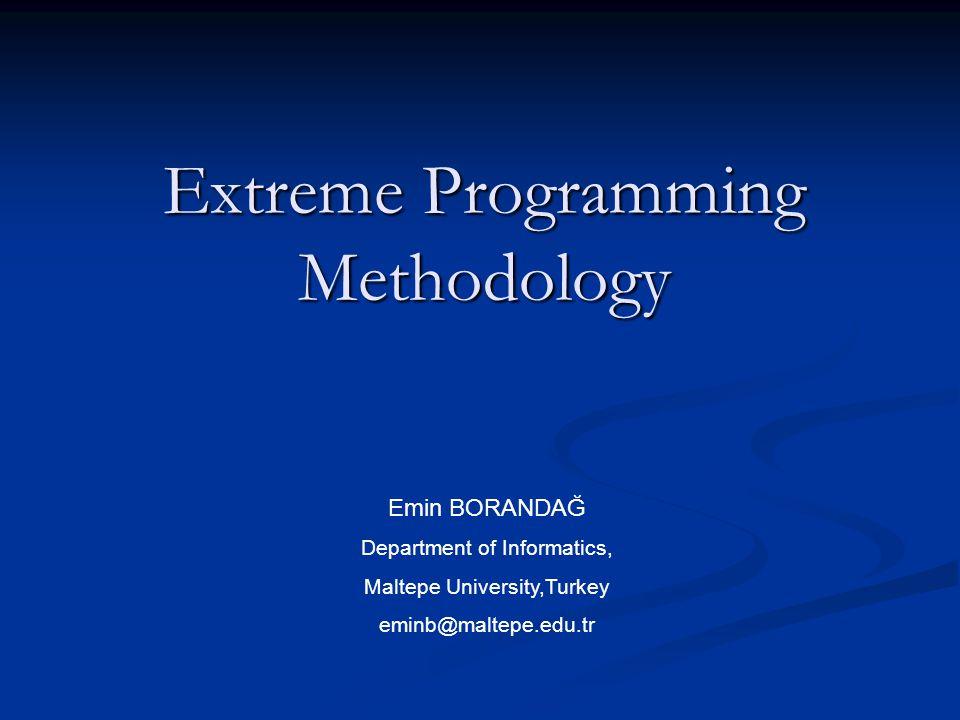 Extreme Programming Methodology Emin BORANDAĞ Department of Informatics, Maltepe University,Turkey eminb@maltepe.edu.tr