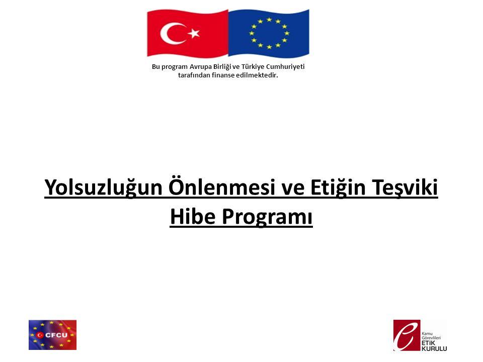 Bu program Avrupa Birliği ve Türkiye Cumhuriyeti tarafından finanse edilmektedir. Yolsuzluğun Önlenmesi ve Etiğin Teşviki Hibe Programı