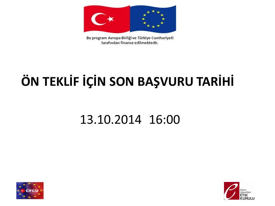 ÖN TEKLİF İÇİN SON BAŞVURU TARİHİ 13.10.2014 16:00 Bu program Avrupa Birliği ve Türkiye Cumhuriyeti tarafından finanse edilmektedir.