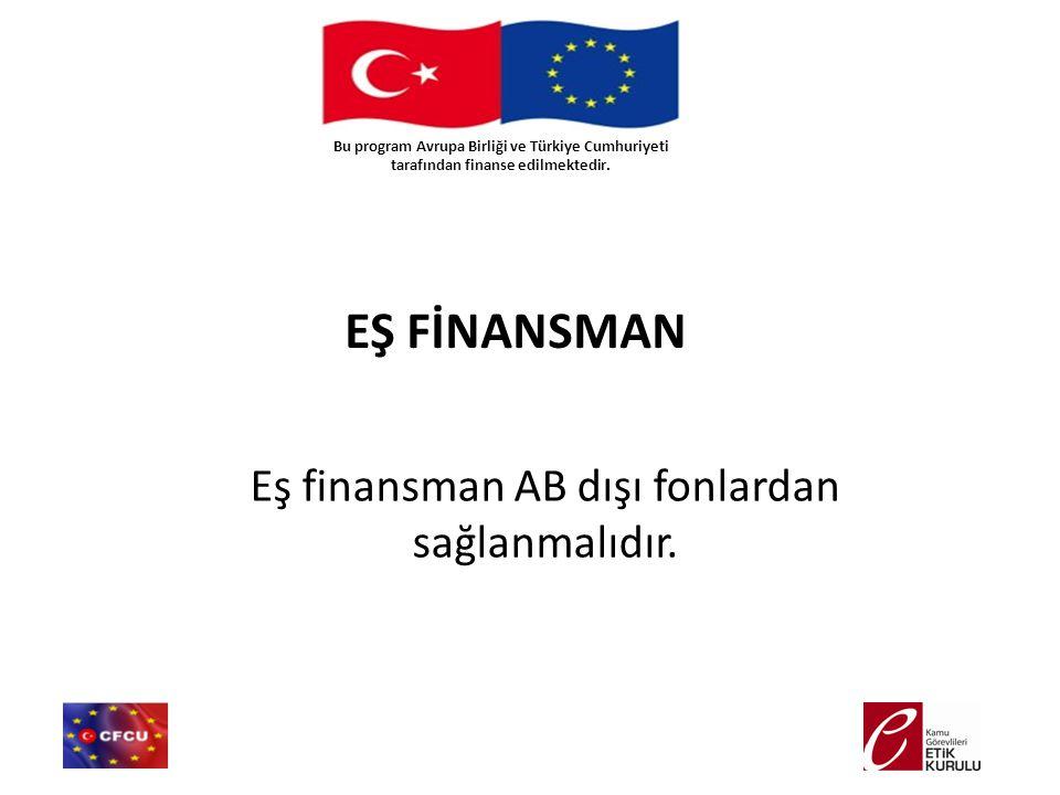 EŞ FİNANSMAN Eş finansman AB dışı fonlardan sağlanmalıdır. Bu program Avrupa Birliği ve Türkiye Cumhuriyeti tarafından finanse edilmektedir.