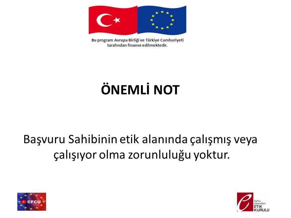 Bu program Avrupa Birliği ve Türkiye Cumhuriyeti tarafından finanse edilmektedir. ÖNEMLİ NOT Başvuru Sahibinin etik alanında çalışmış veya çalışıyor o