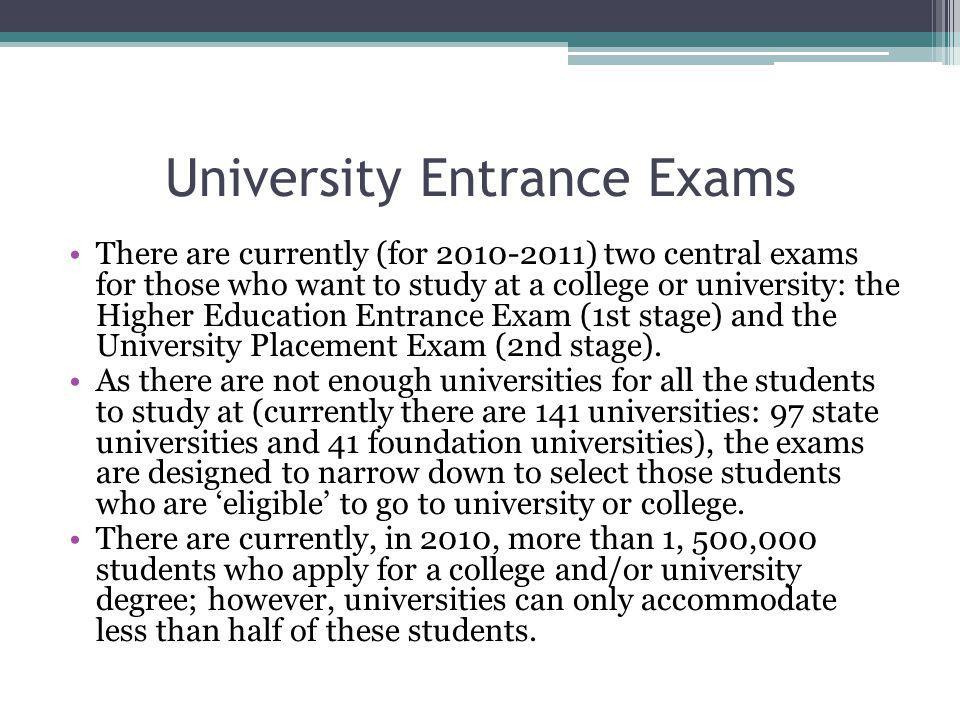 Üniversiteye Giriş Sınavları Halihazırda üniversiteye gitmek isteyen öğrenciler için iki merkezi sınav bulunmaktadır: Yükseköğretime Geçiş Sınavı (YGS) (Birinci aşama) ve Lisansa Yerleştirme Sınavı (LYS) (ikinci aşama).