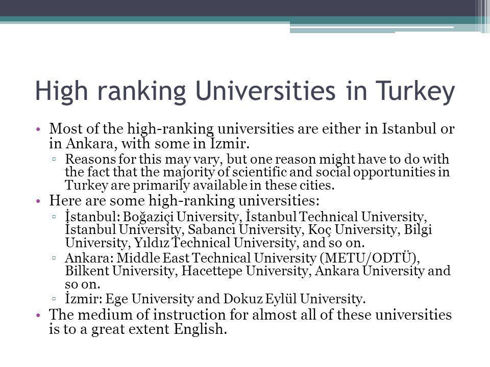 Türkiye'deki bazı Üst düzey Üniversiteler Birçok üst düzey üniversite ya İstanbul ya da Ankara'da bulunmaktadır, belki İzmir'i de sayabiliriz.