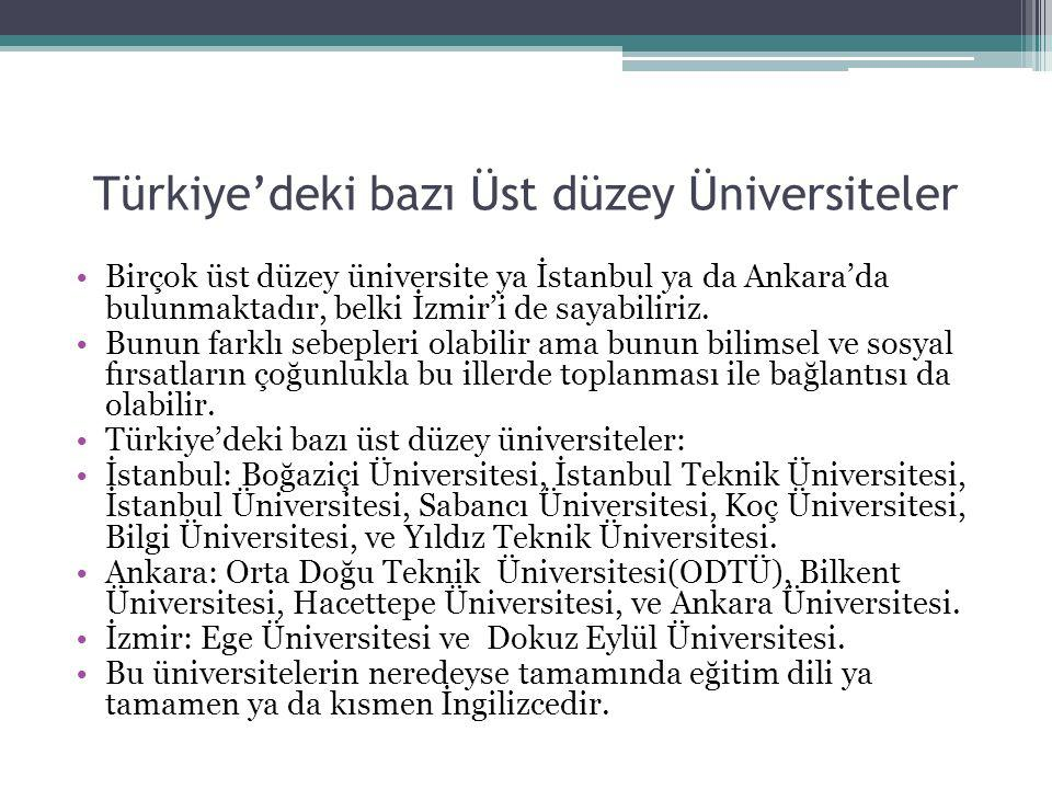 Türkiye'deki bazı Üst düzey Üniversiteler Birçok üst düzey üniversite ya İstanbul ya da Ankara'da bulunmaktadır, belki İzmir'i de sayabiliriz. Bunun f