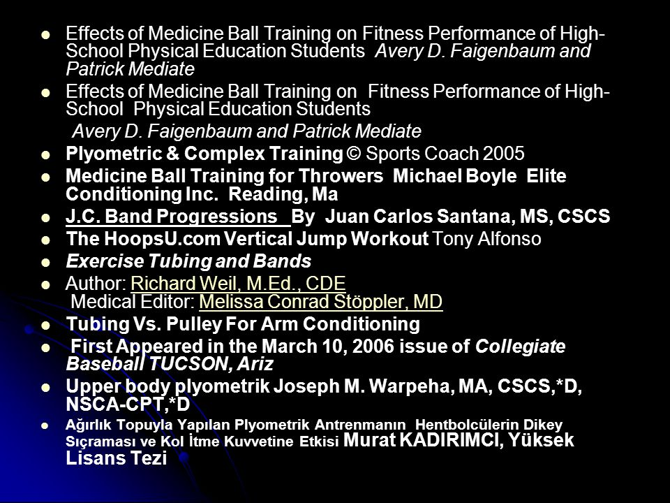 Effects of Medicine Ball Training on Fitness Performance of High- School Physical Education Students Avery D. Faigenbaum and Patrick Mediate Effects o