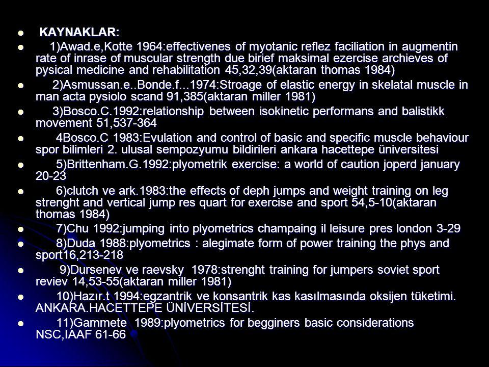 KAYNAKLAR: KAYNAKLAR: 1)Awad.e,Kotte 1964:effectivenes of myotanic reflez faciliation in augmentin rate of inrase of muscular strength due birief maks
