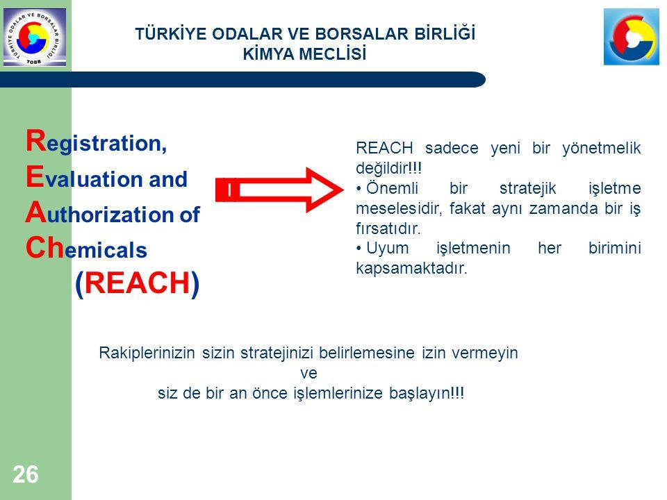 TÜRKİYE ODALAR VE BORSALAR BİRLİĞİ KİMYA MECLİSİ 26 R egistration, E valuation and A uthorization of Ch emicals (REACH) REACH sadece yeni bir yönetmel
