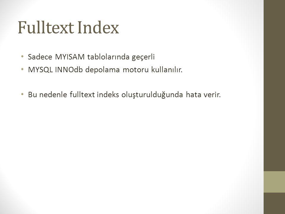 Fulltext Index Sadece MYISAM tablolarında geçerli MYSQL INNOdb depolama motoru kullanılır. Bu nedenle fulltext indeks oluşturulduğunda hata verir.