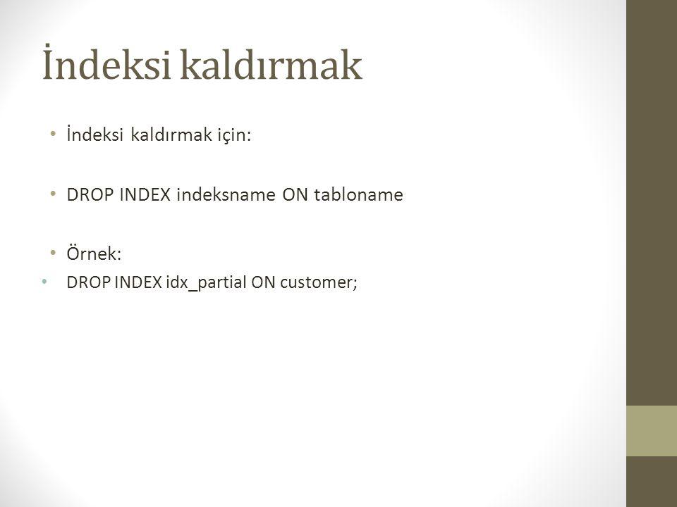İndeksi kaldırmak İndeksi kaldırmak için: DROP INDEX indeksname ON tabloname Örnek: DROP INDEX idx_partial ON customer;