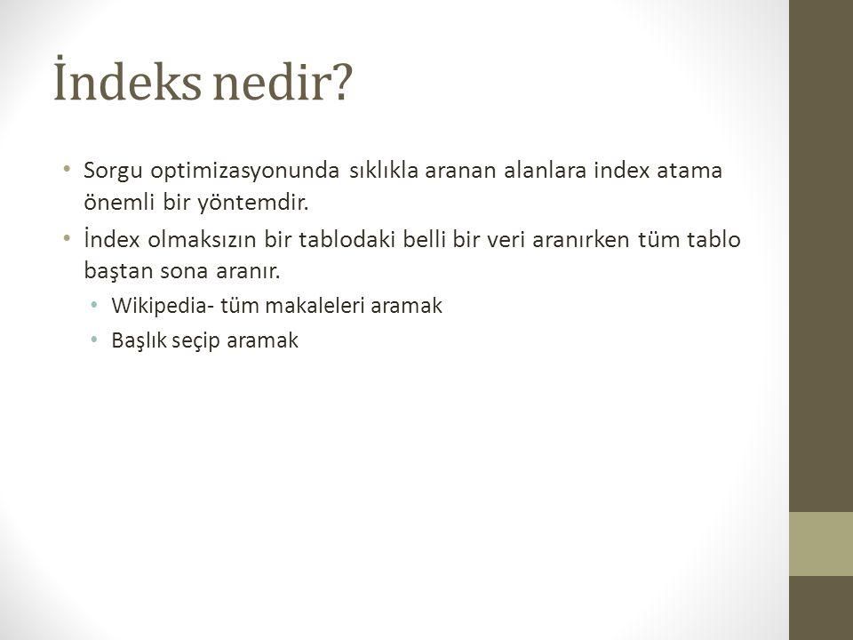 İndeks Oluşturma Yöntemleri Tablo oluşturulurken (Create table) Örnek: create table eng_tur ( kelime TEXT, anlami TINYTEXT, Index(kelime))